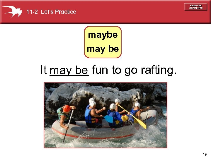 11 -2 Let's Practice maybe may be It ______ fun to go rafting. may