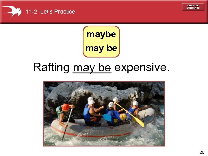 11 -2 Let's Practice maybe may be Rafting ______ expensive. may be 20
