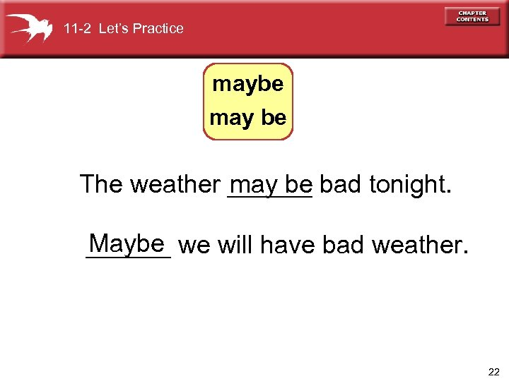 11 -2 Let's Practice maybe may be The weather ______ bad tonight. may be