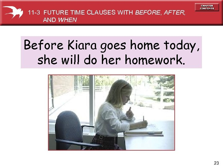 11 -3 FUTURE TIME CLAUSES WITH BEFORE, AFTER, AND WHEN Before Kiara goes home