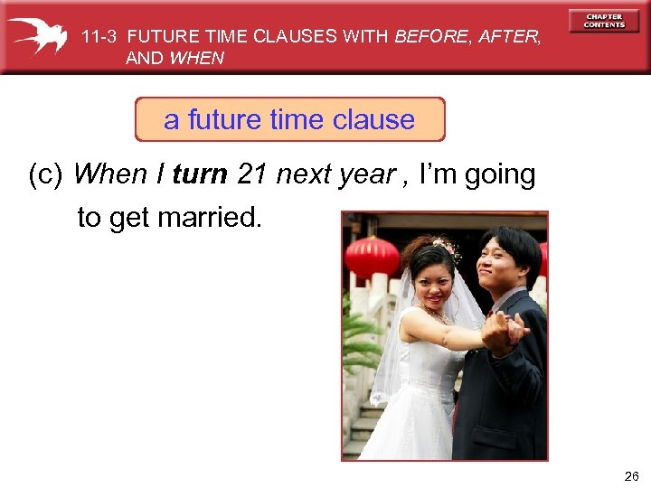 11 -3 FUTURE TIME CLAUSES WITH BEFORE, AFTER, AND WHEN a future time clause