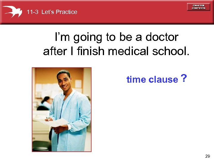 11 -3 Let's Practice I'm going to be a doctor after I finish medical