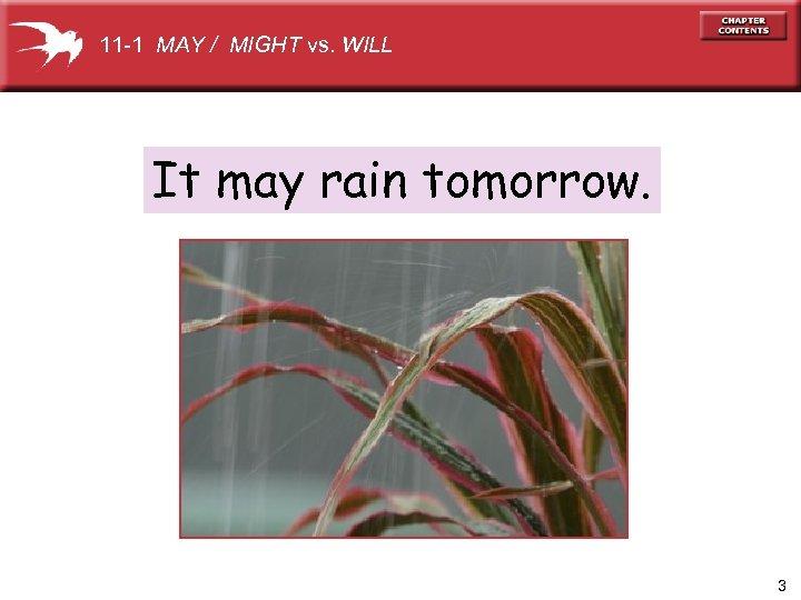 11 -1 MAY / MIGHT vs. WILL It may rain tomorrow. 3