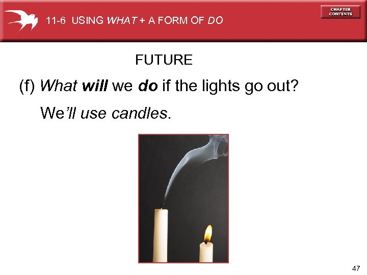 11 -6 USING WHAT + A FORM OF DO FUTURE (f) What will we