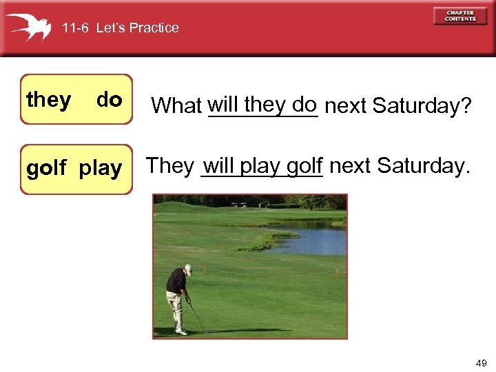 11 -6 Let's Practice do will they do What _____ next Saturday? golf play