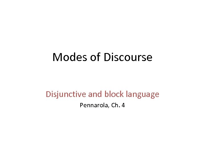 Modes of Discourse Disjunctive and block language Pennarola, Ch. 4