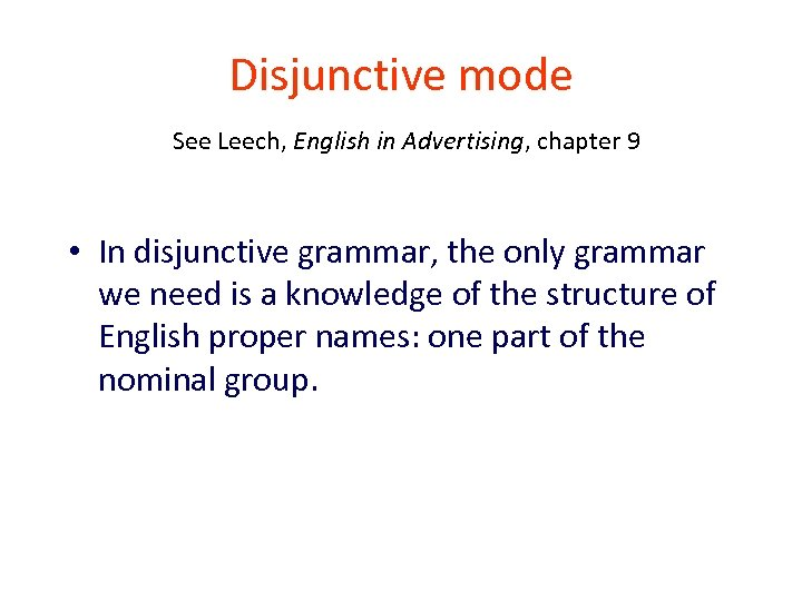 Disjunctive mode See Leech, English in Advertising, chapter 9 • In disjunctive grammar, the