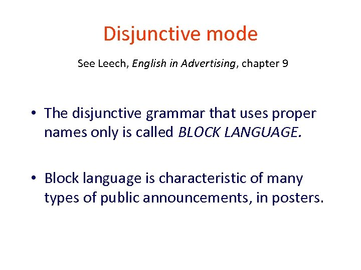 Disjunctive mode See Leech, English in Advertising, chapter 9 • The disjunctive grammar that