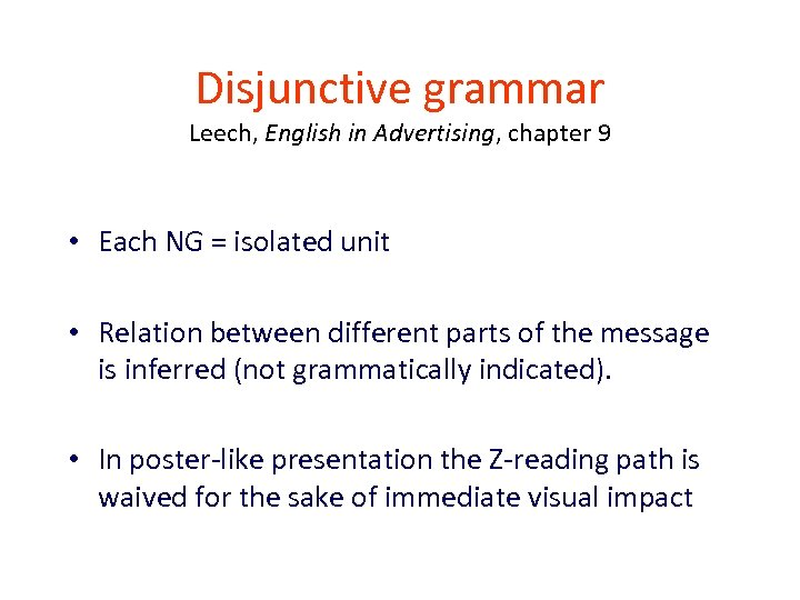 Disjunctive grammar Leech, English in Advertising, chapter 9 • Each NG = isolated unit
