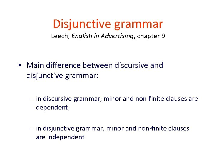 Disjunctive grammar Leech, English in Advertising, chapter 9 • Main difference between discursive and