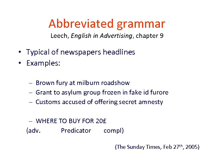 Abbreviated grammar Leech, English in Advertising, chapter 9 • Typical of newspapers headlines •