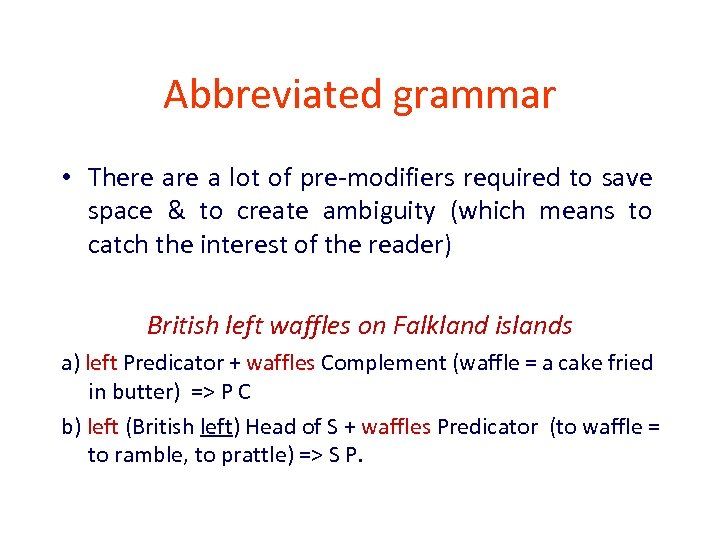 Abbreviated grammar • There a lot of pre-modifiers required to save space & to