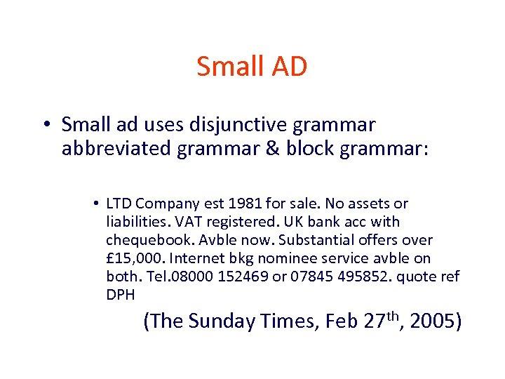 Small AD • Small ad uses disjunctive grammar abbreviated grammar & block grammar: •