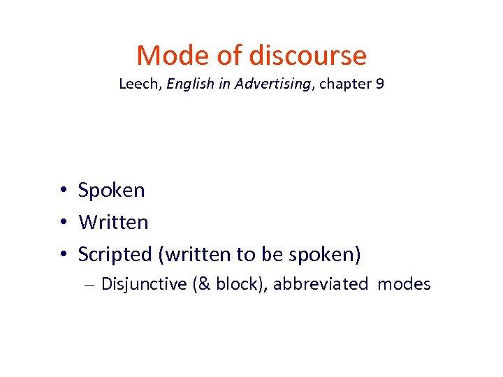 Mode of discourse Leech, English in Advertising, chapter 9 • Spoken • Written •