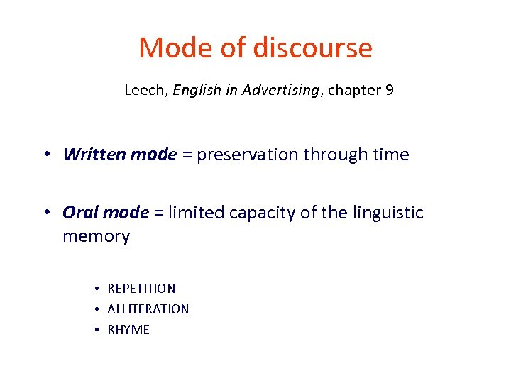 Mode of discourse Leech, English in Advertising, chapter 9 • Written mode = preservation