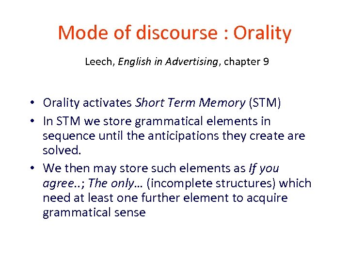 Mode of discourse : Orality Leech, English in Advertising, chapter 9 • Orality activates