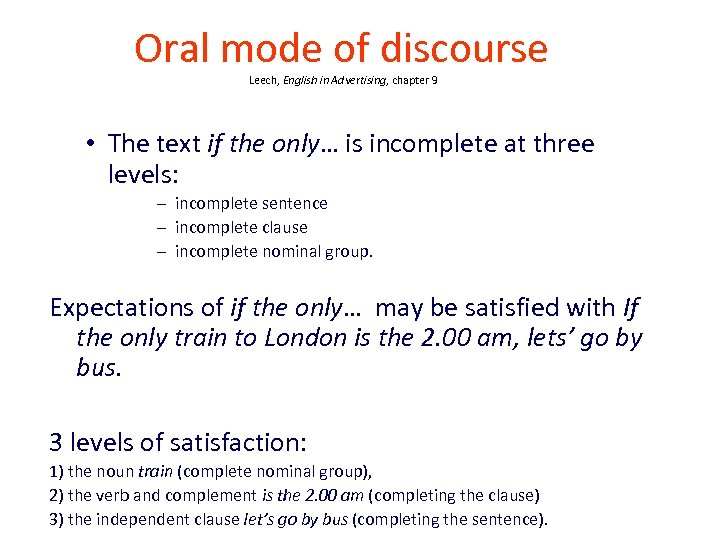 Oral mode of discourse Leech, English in Advertising, chapter 9 • The text if