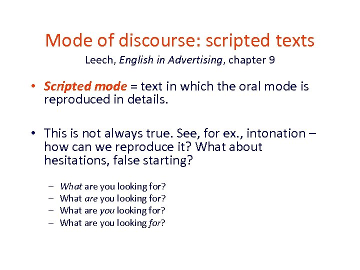 Mode of discourse: scripted texts Leech, English in Advertising, chapter 9 • Scripted mode