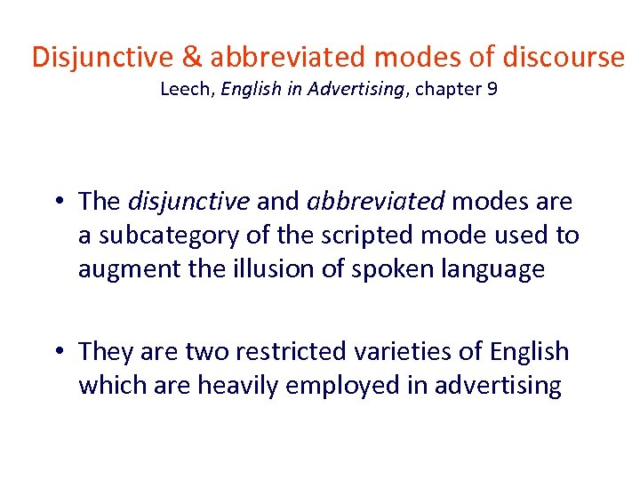 Disjunctive & abbreviated modes of discourse Leech, English in Advertising, chapter 9 • The