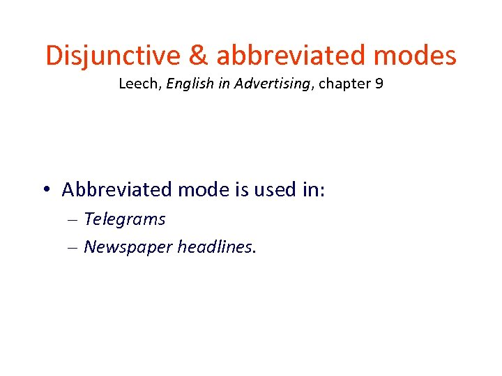 Disjunctive & abbreviated modes Leech, English in Advertising, chapter 9 • Abbreviated mode is