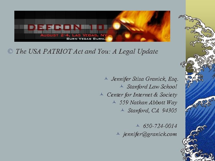 © The USA PATRIOT Act and You: A Legal Update © Jennifer Stisa Granick,