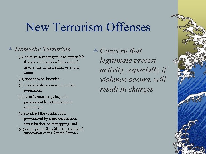New Terrorism Offenses © Domestic Terrorism `(A) involve acts dangerous to human life that