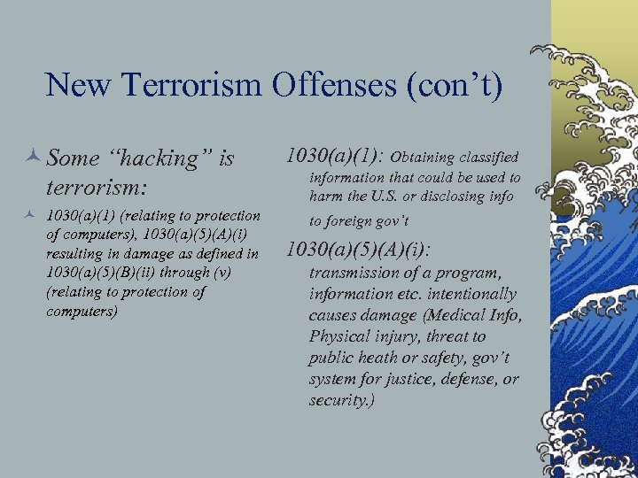 """New Terrorism Offenses (con't) © Some """"hacking"""" is terrorism: © 1030(a)(1) (relating to protection"""