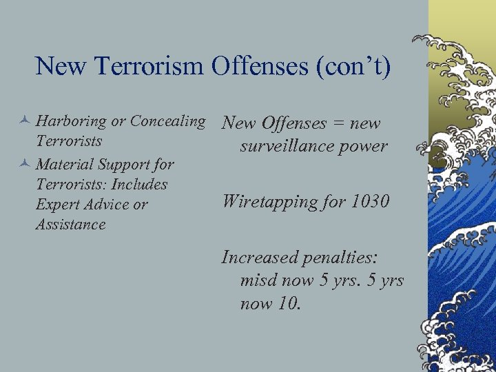 New Terrorism Offenses (con't) © Harboring or Concealing New Offenses = new Terrorists surveillance