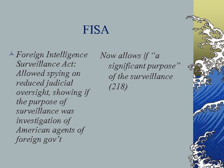 FISA © Foreign Intelligence Surveillance Act: Allowed spying on reduced judicial oversight, showing if
