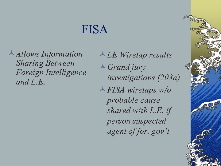 FISA © Allows Information Sharing Between Foreign Intelligence and L. E. © LE Wiretap