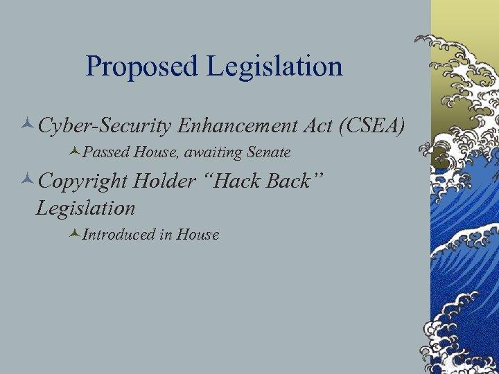 "Proposed Legislation ©Cyber-Security Enhancement Act (CSEA) ©Passed House, awaiting Senate ©Copyright Holder ""Hack Back"""
