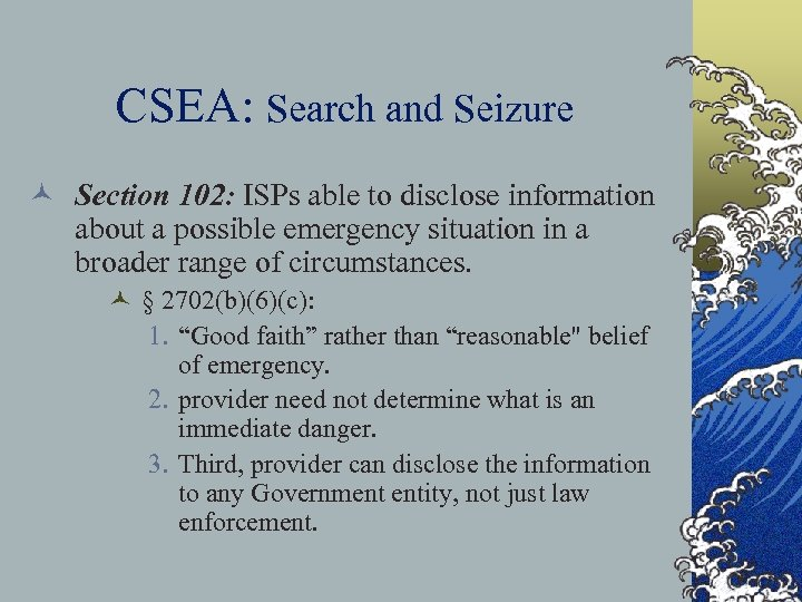 CSEA: Search and Seizure © Section 102: ISPs able to disclose information about a
