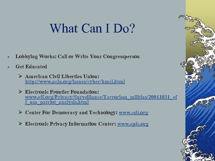 What Can I Do? Ø Lobbying Works: Call or Write Your Congressperson Ø Get