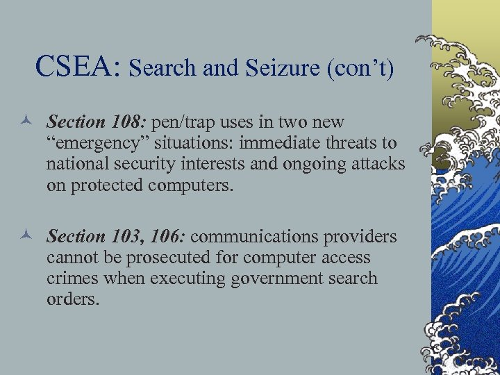 """CSEA: Search and Seizure (con't) © Section 108: pen/trap uses in two new """"emergency"""""""