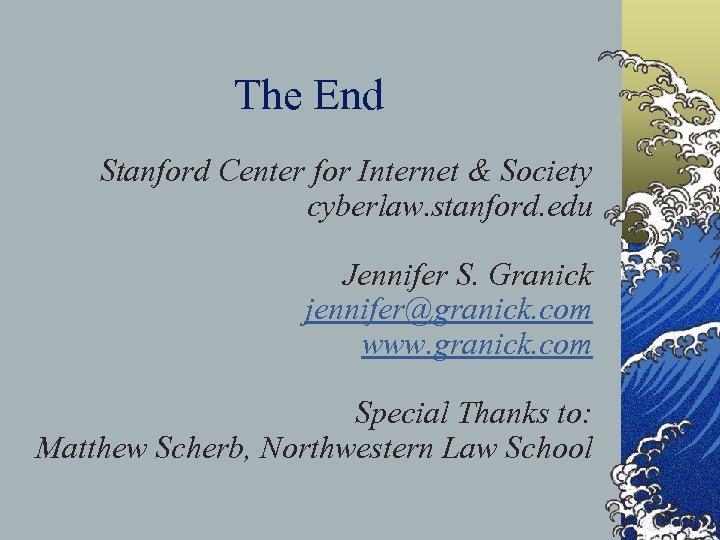 The End Stanford Center for Internet & Society cyberlaw. stanford. edu Jennifer S. Granick