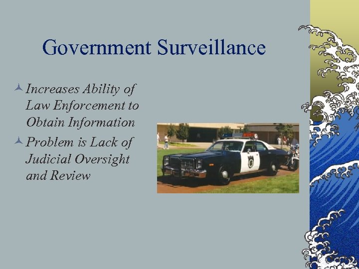 Government Surveillance © Increases Ability of Law Enforcement to Obtain Information © Problem is