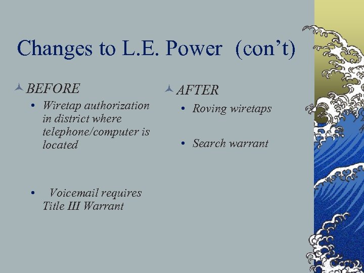 Changes to L. E. Power (con't) © BEFORE • Wiretap authorization in district where