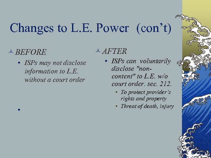 Changes to L. E. Power (con't) © BEFORE • ISPs may not disclose information