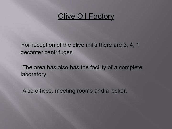 Olive Oil Factory For reception of the olive mills there are 3, 4, 1