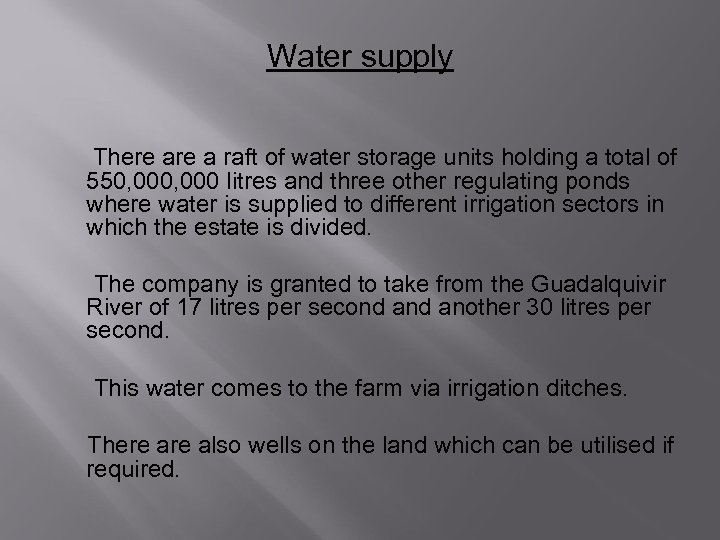 Water supply There a raft of water storage units holding a total of 550,