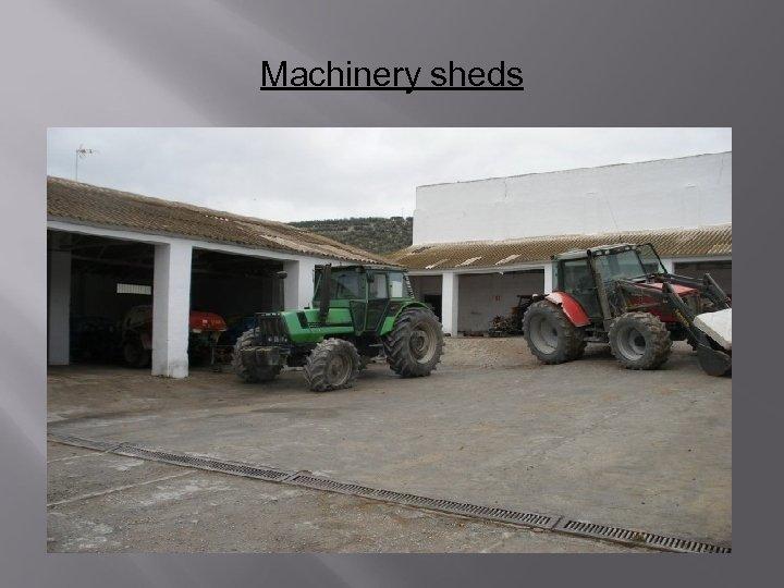 Machinery sheds
