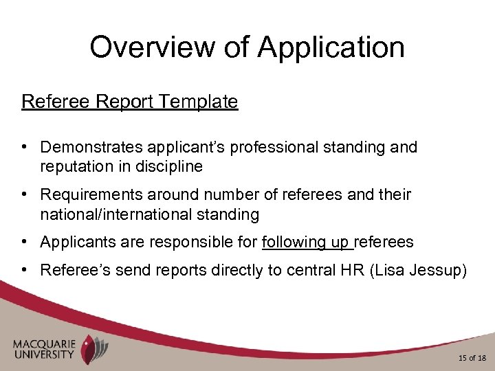 Overview of Application Referee Report Template • Demonstrates applicant's professional standing and reputation in