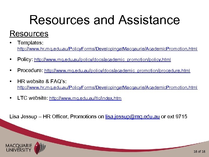 Resources and Assistance Resources • Templates: http: //www. hr. mq. edu. au/Policy. Forms/Developingat. Macqaurie/Academic.