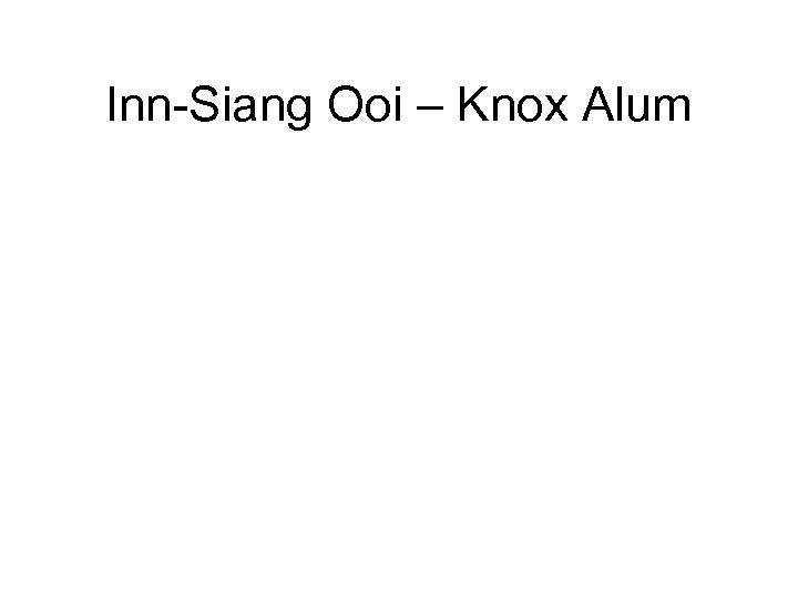 Inn-Siang Ooi – Knox Alum