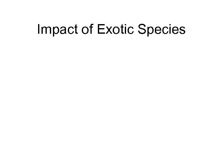 Impact of Exotic Species