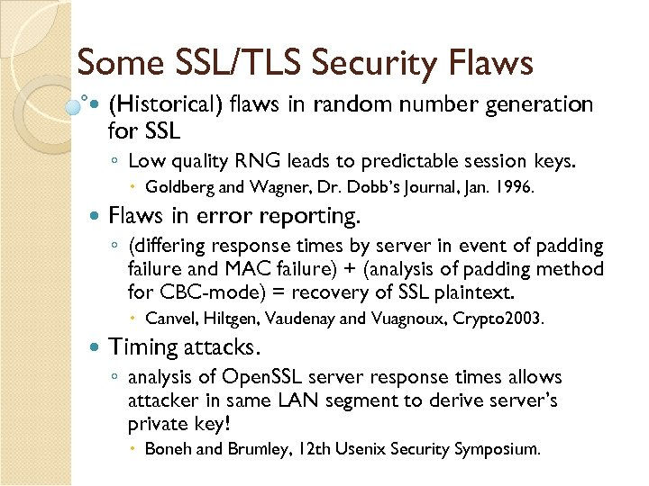 Some SSL/TLS Security Flaws (Historical) flaws in random number generation for SSL ◦ Low
