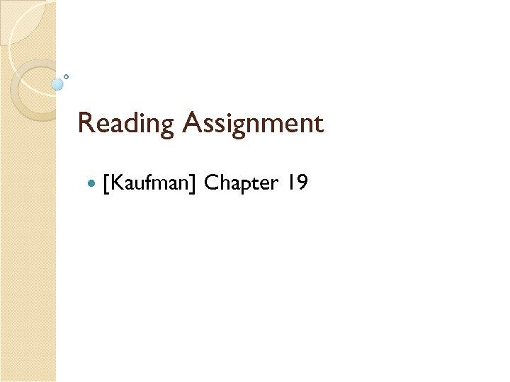Reading Assignment [Kaufman] Chapter 19