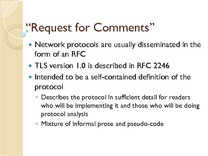 """""""Request for Comments"""" Network protocols are usually disseminated in the form of an RFC"""