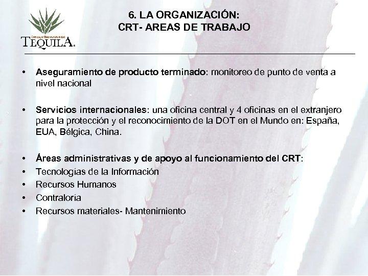 6. LA ORGANIZACIÓN: CRT- AREAS DE TRABAJO • Aseguramiento de producto terminado: monitoreo de