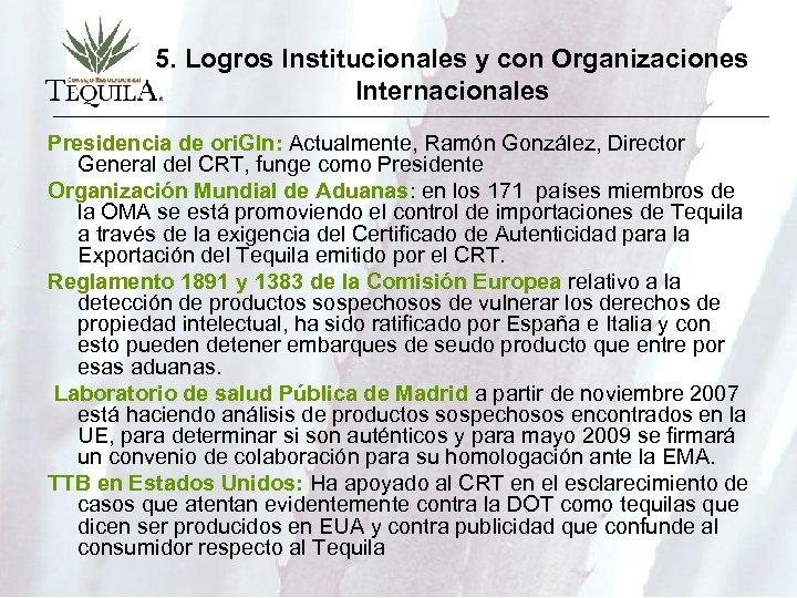 5. Logros Institucionales y con Organizaciones Internacionales Presidencia de ori. GIn: Actualmente, Ramón González,